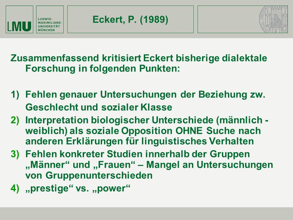 Eckert, P. (1989) Zusammenfassend kritisiert Eckert bisherige dialektale Forschung in folgenden Punkten: