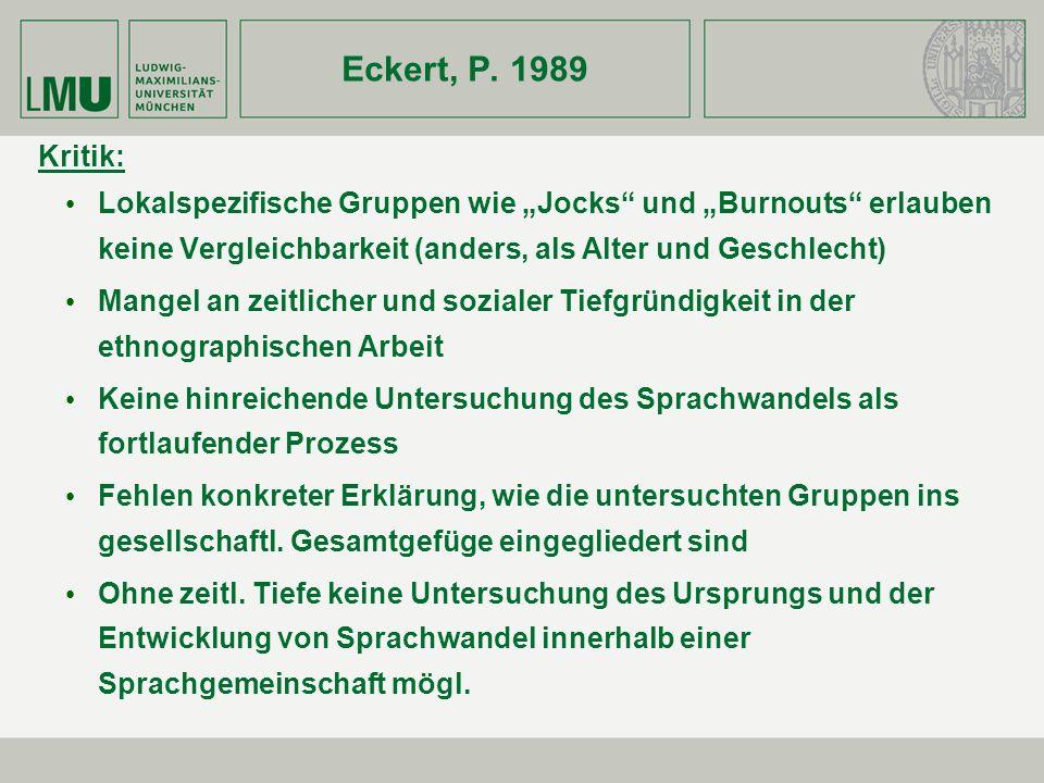 """Eckert, P. 1989 Kritik: Lokalspezifische Gruppen wie """"Jocks und """"Burnouts erlauben keine Vergleichbarkeit (anders, als Alter und Geschlecht)"""