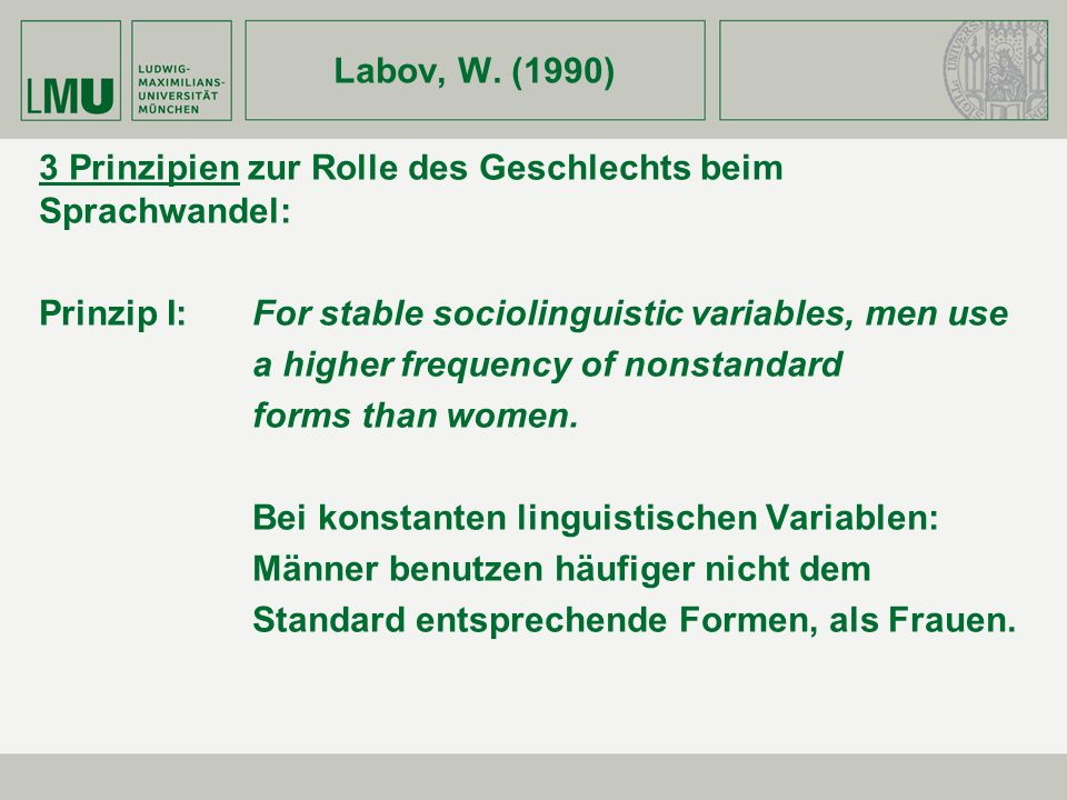 Labov, W. (1990) 3 Prinzipien zur Rolle des Geschlechts beim Sprachwandel: Prinzip I: For stable sociolinguistic variables, men use.