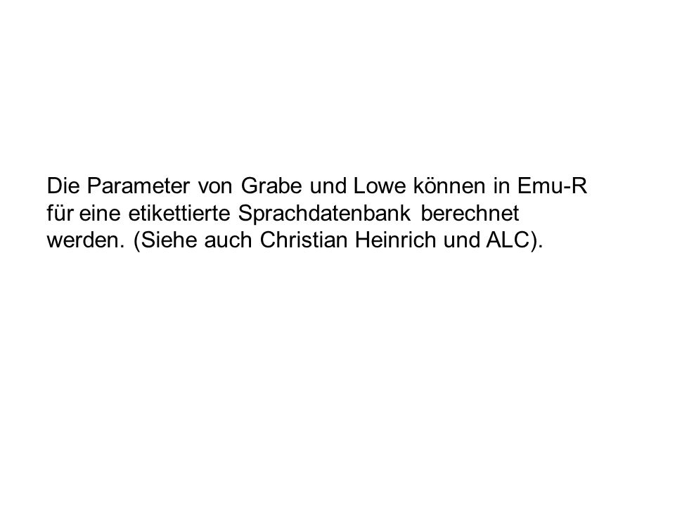 Die Parameter von Grabe und Lowe können in Emu-R für eine etikettierte Sprachdatenbank berechnet werden.