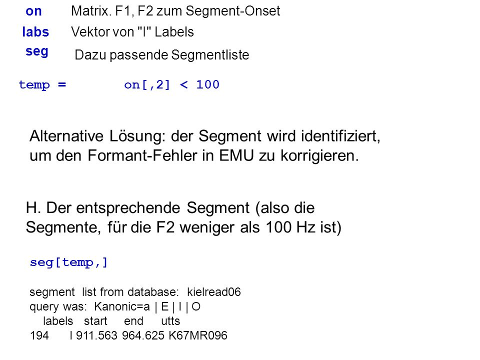 on Matrix. F1, F2 zum Segment-Onset. labs. Vektor von I Labels. seg. Dazu passende Segmentliste.