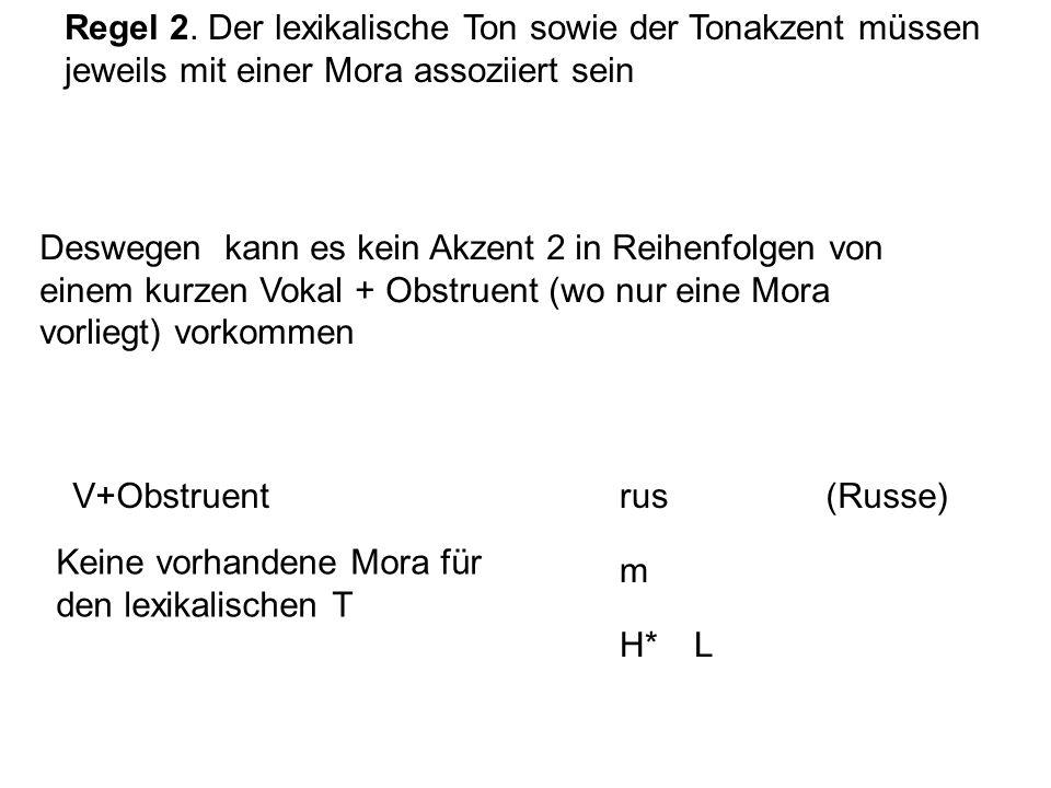 Regel 2. Der lexikalische Ton sowie der Tonakzent müssen jeweils mit einer Mora assoziiert sein