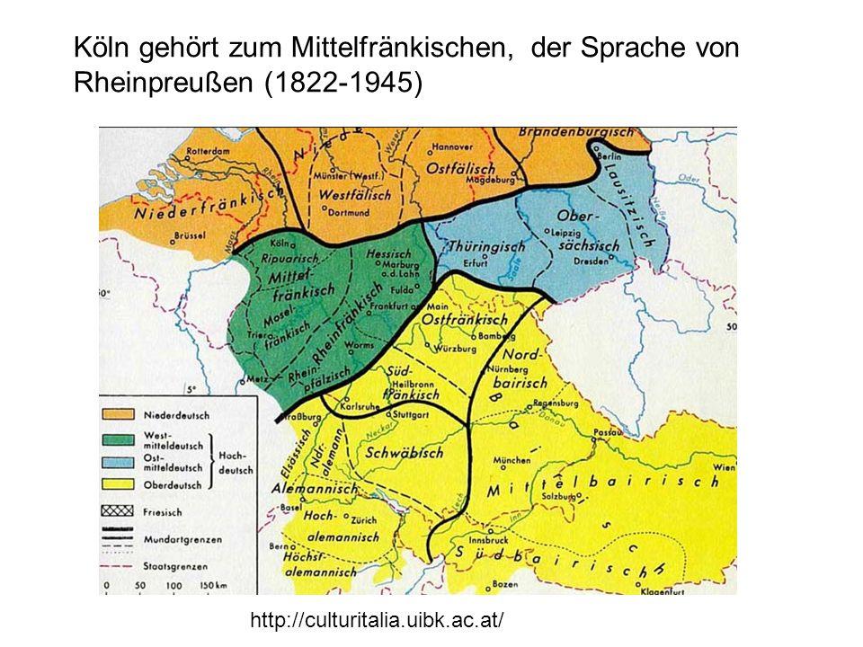 Köln gehört zum Mittelfränkischen, der Sprache von Rheinpreußen (1822-1945)