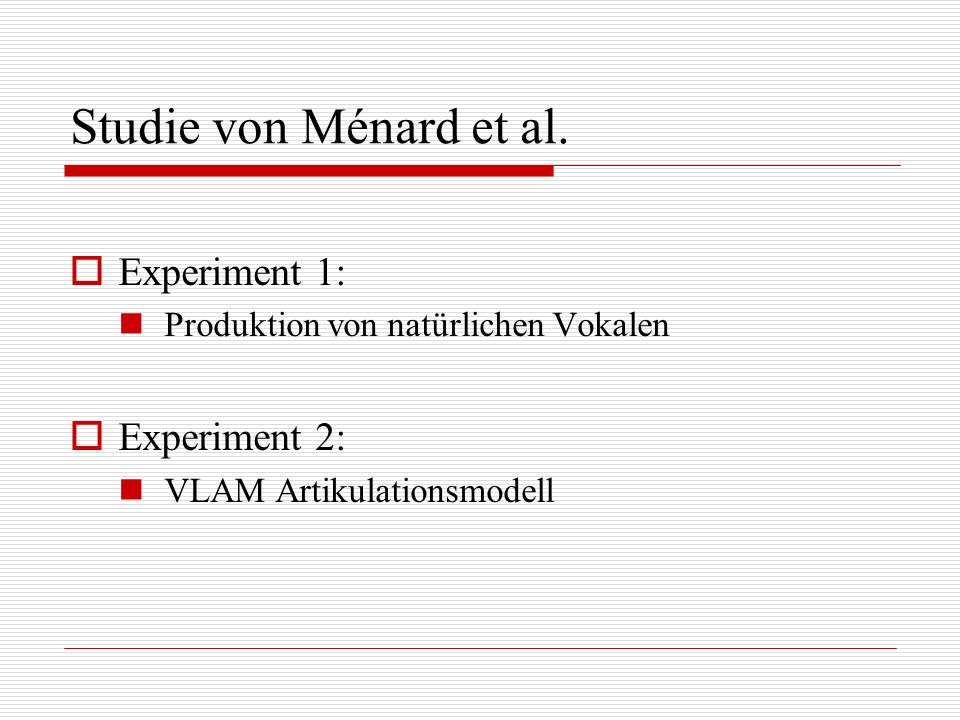 Studie von Ménard et al. Experiment 1: Experiment 2:
