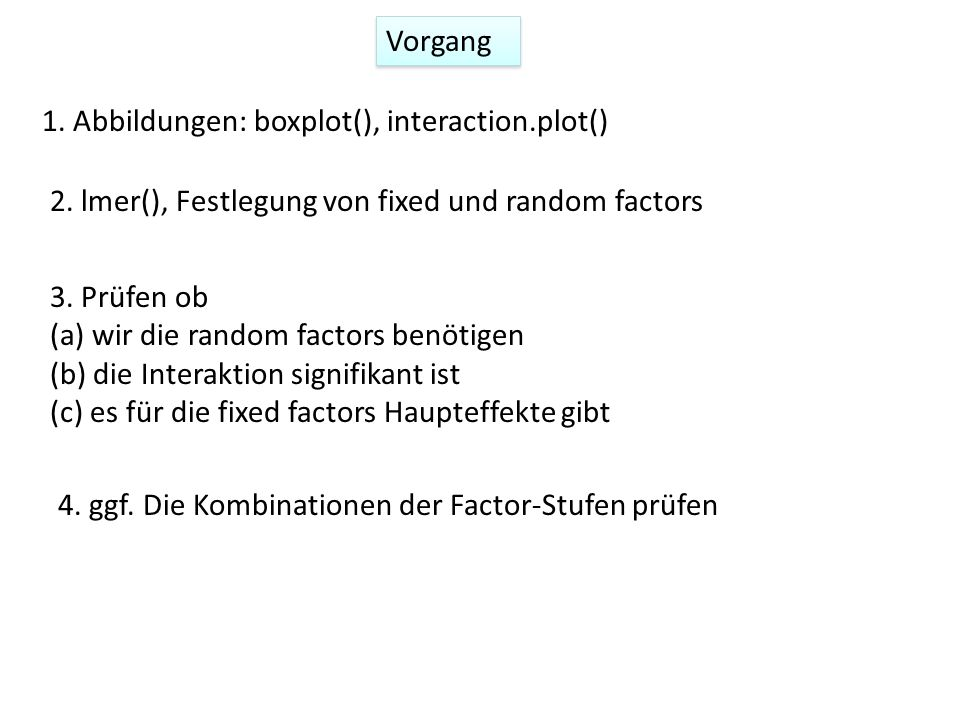 Vorgang 1. Abbildungen: boxplot(), interaction.plot() 2. lmer(), Festlegung von fixed und random factors.