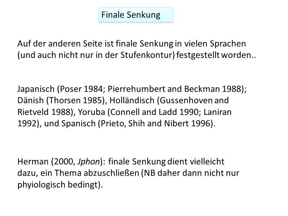 Finale Senkung Auf der anderen Seite ist finale Senkung in vielen Sprachen (und auch nicht nur in der Stufenkontur) festgestellt worden..