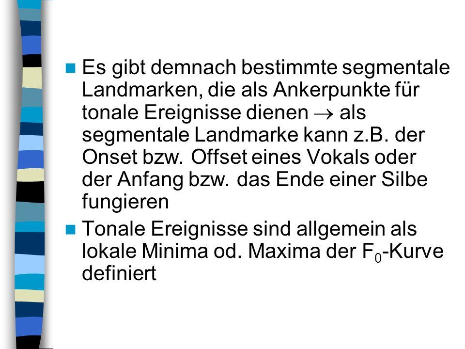 Es gibt demnach bestimmte segmentale Landmarken, die als Ankerpunkte für tonale Ereignisse dienen  als segmentale Landmarke kann z.B. der Onset bzw. Offset eines Vokals oder der Anfang bzw. das Ende einer Silbe fungieren