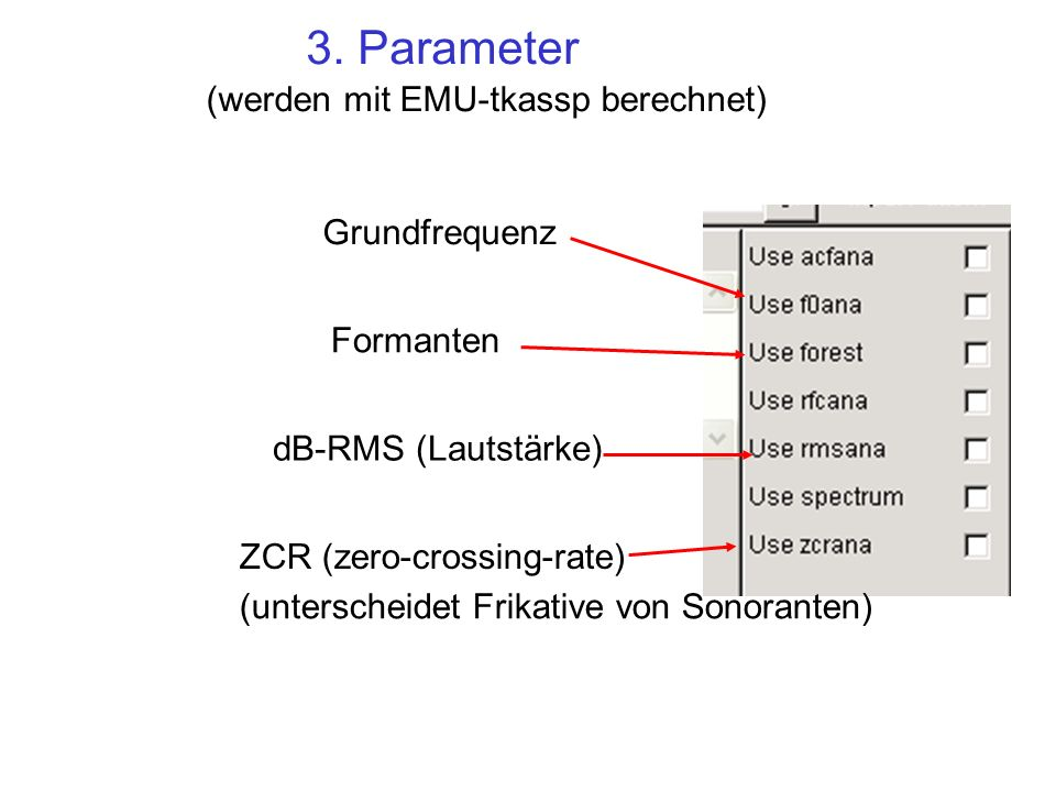3. Parameter (werden mit EMU-tkassp berechnet) Grundfrequenz Formanten