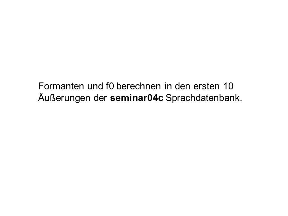 Formanten und f0 berechnen in den ersten 10 Äußerungen der seminar04c Sprachdatenbank.