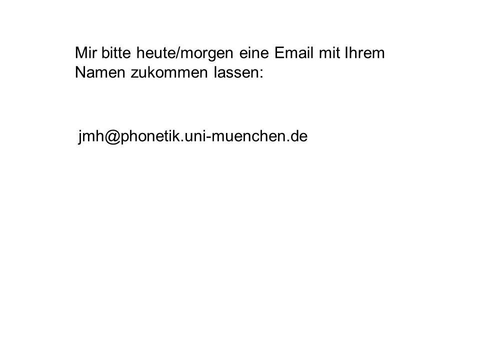 Mir bitte heute/morgen eine Email mit Ihrem Namen zukommen lassen: