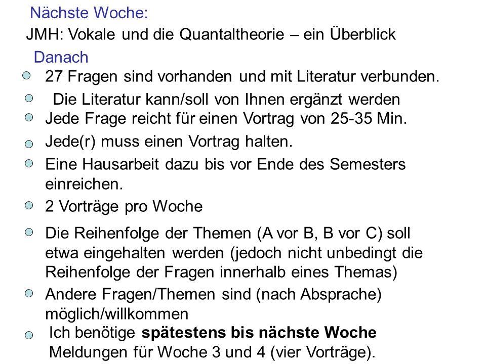 Nächste Woche: JMH: Vokale und die Quantaltheorie – ein Überblick. Danach. 27 Fragen sind vorhanden und mit Literatur verbunden.
