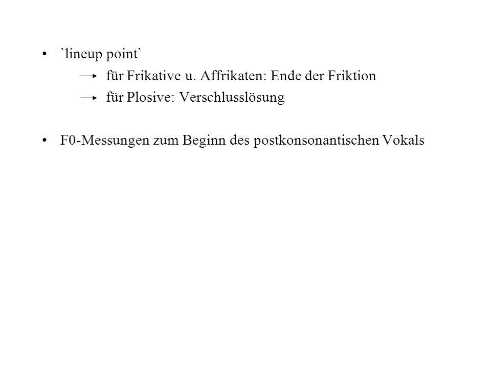 `lineup point` für Frikative u. Affrikaten: Ende der Friktion. für Plosive: Verschlusslösung.
