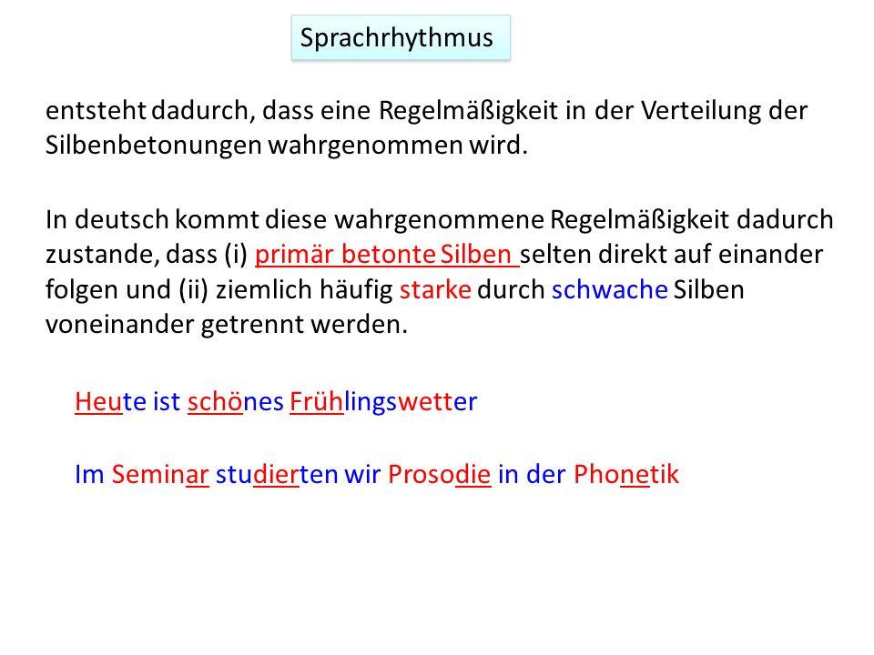 Sprachrhythmus entsteht dadurch, dass eine Regelmäßigkeit in der Verteilung der Silbenbetonungen wahrgenommen wird.