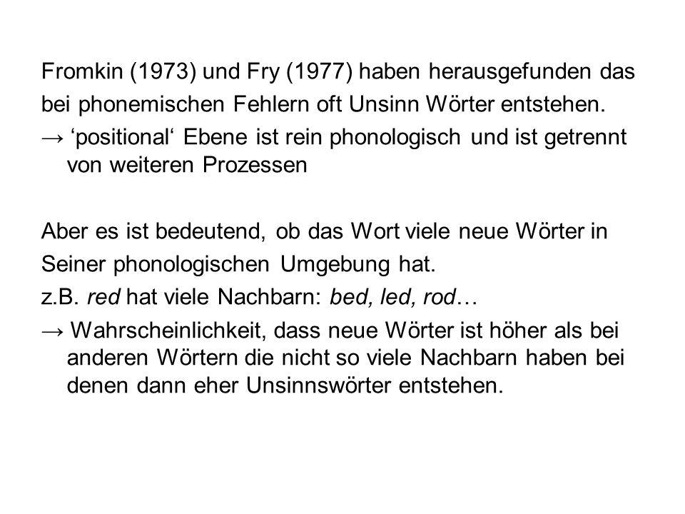 Fromkin (1973) und Fry (1977) haben herausgefunden das