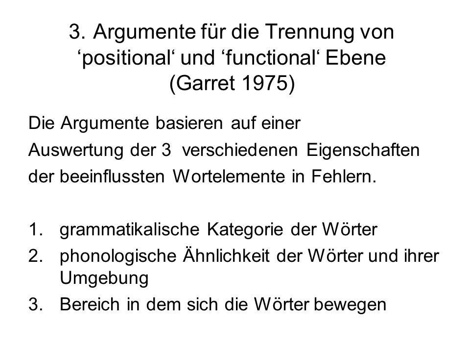 3. Argumente für die Trennung von 'positional' und 'functional' Ebene (Garret 1975)