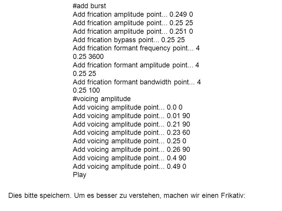 #add burstAdd frication amplitude point... 0.249 0. Add frication amplitude point... 0.25 25. Add frication amplitude point... 0.251 0.
