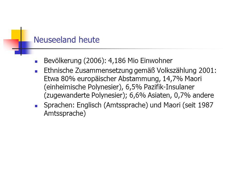 Neuseeland heute Bevölkerung (2006): 4,186 Mio Einwohner