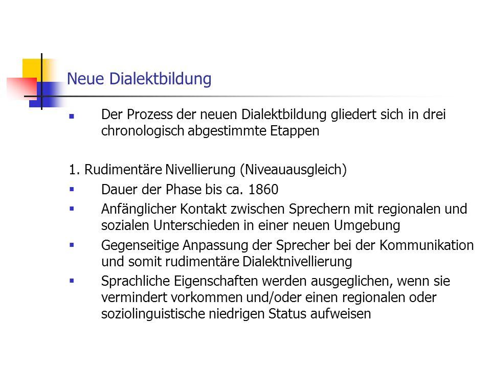 Neue Dialektbildung Der Prozess der neuen Dialektbildung gliedert sich in drei chronologisch abgestimmte Etappen.