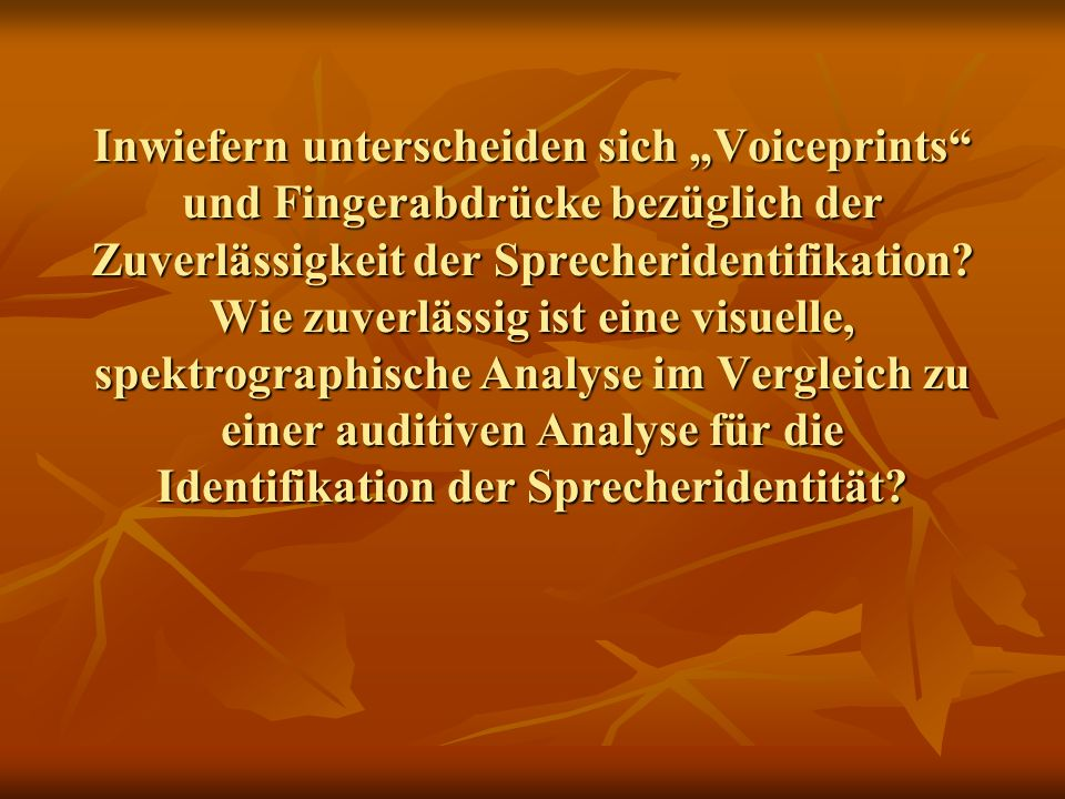 """Inwiefern unterscheiden sich """"Voiceprints und Fingerabdrücke bezüglich der Zuverlässigkeit der Sprecheridentifikation."""