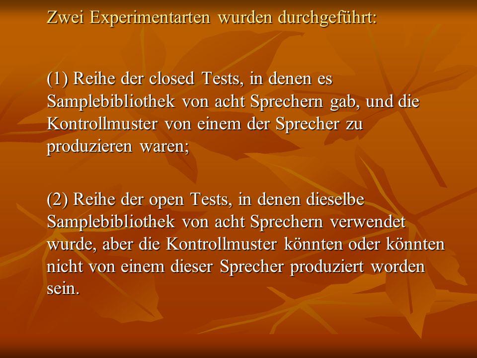 Zwei Experimentarten wurden durchgeführt: