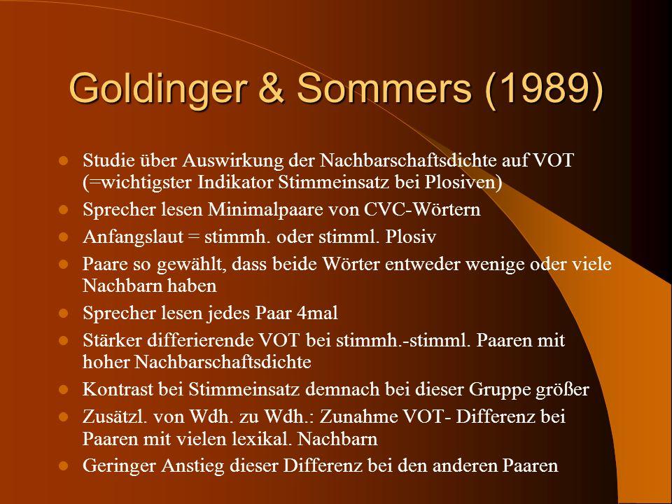 Goldinger & Sommers (1989) Studie über Auswirkung der Nachbarschaftsdichte auf VOT (=wichtigster Indikator Stimmeinsatz bei Plosiven)