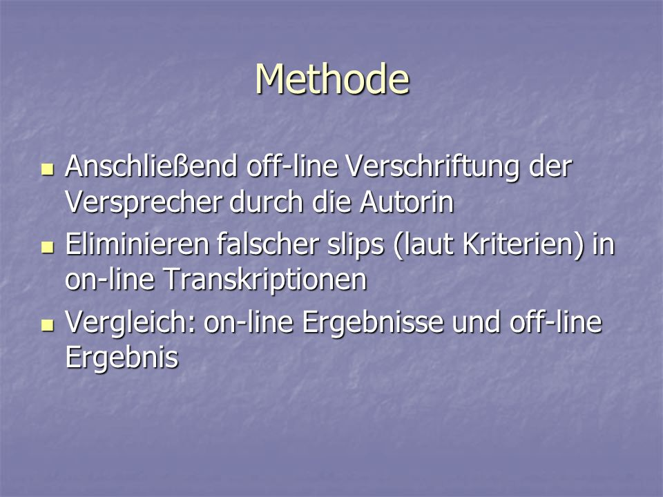 Methode Anschließend off-line Verschriftung der Versprecher durch die Autorin.