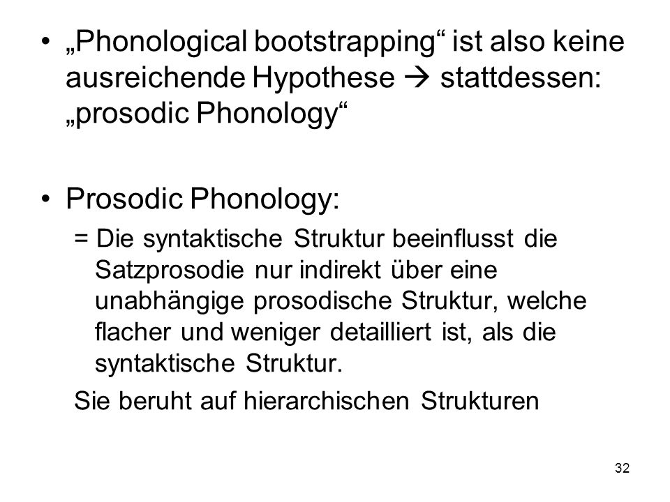 """Phonological bootstrapping ist also keine ausreichende Hypothese  stattdessen: ""prosodic Phonology"