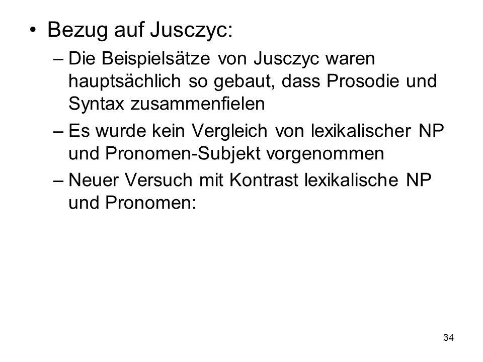 Bezug auf Jusczyc:Die Beispielsätze von Jusczyc waren hauptsächlich so gebaut, dass Prosodie und Syntax zusammenfielen.