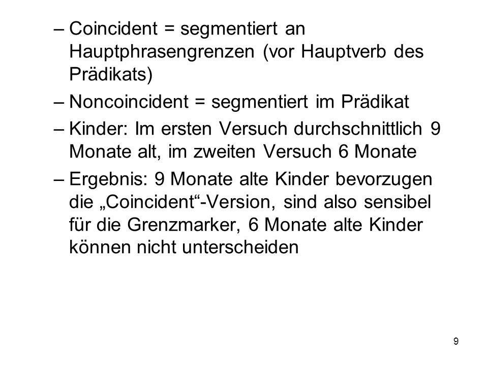 Coincident = segmentiert an Hauptphrasengrenzen (vor Hauptverb des Prädikats)