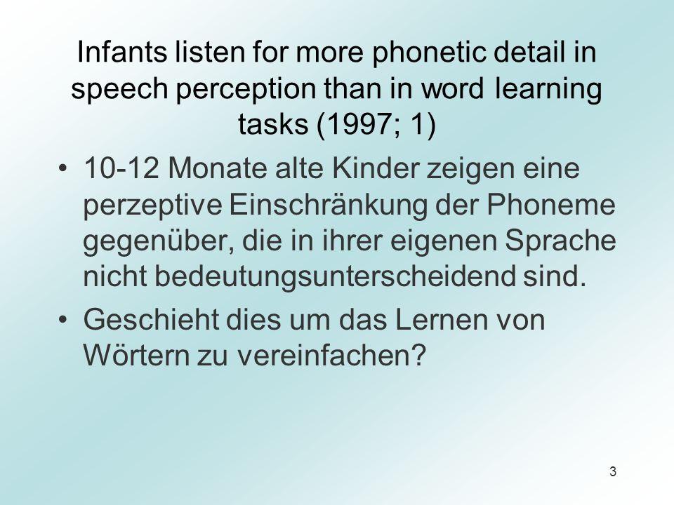Infants listen for more phonetic detail in speech perception than in word learning tasks (1997; 1)