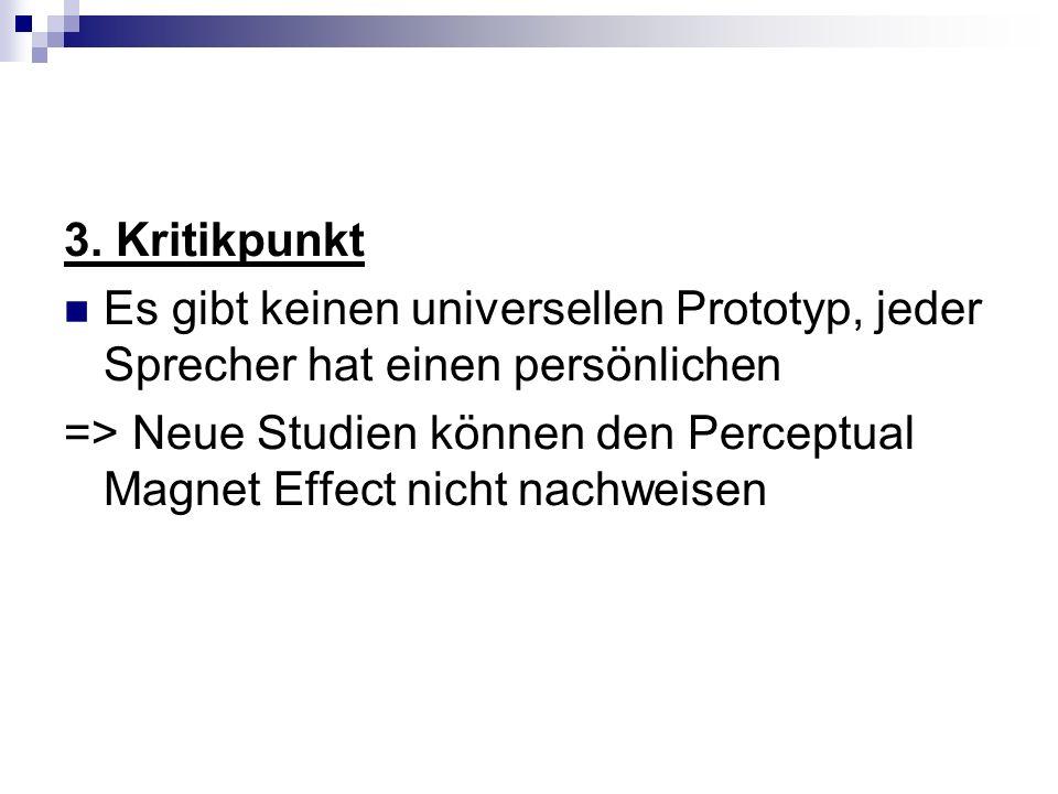 3. KritikpunktEs gibt keinen universellen Prototyp, jeder Sprecher hat einen persönlichen.