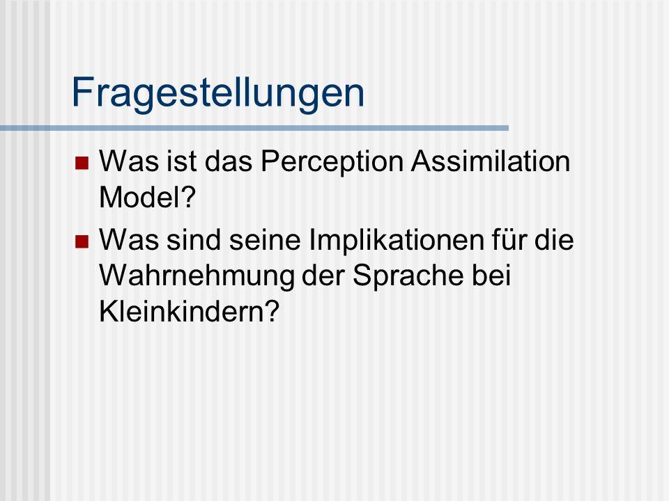 Fragestellungen Was ist das Perception Assimilation Model