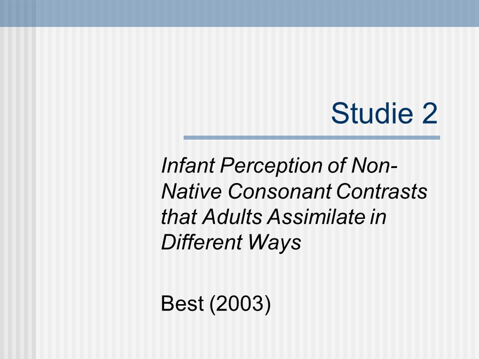 Studie 2 Infant Perception of Non-Native Consonant Contrasts that Adults Assimilate in Different Ways.
