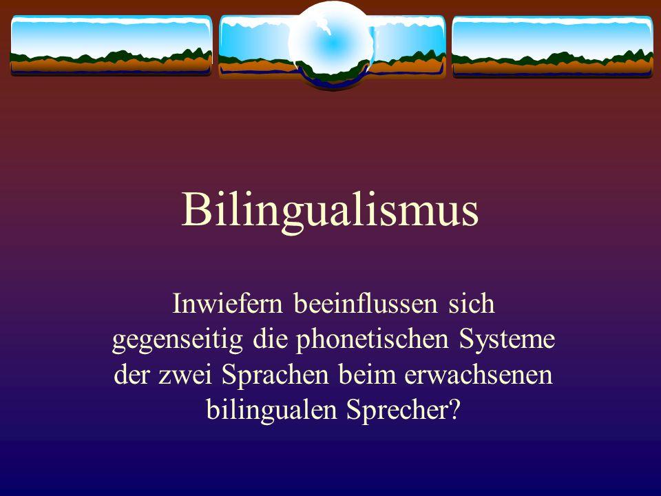 Bilingualismus Inwiefern beeinflussen sich gegenseitig die phonetischen Systeme der zwei Sprachen beim erwachsenen bilingualen Sprecher