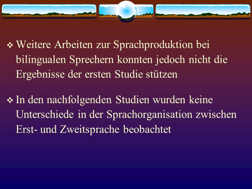 Weitere Arbeiten zur Sprachproduktion bei bilingualen Sprechern konnten jedoch nicht die Ergebnisse der ersten Studie stützen