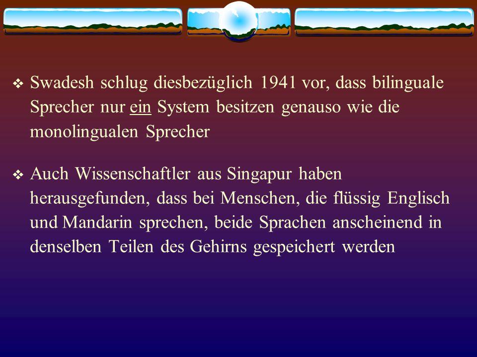 Swadesh schlug diesbezüglich 1941 vor, dass bilinguale Sprecher nur ein System besitzen genauso wie die monolingualen Sprecher