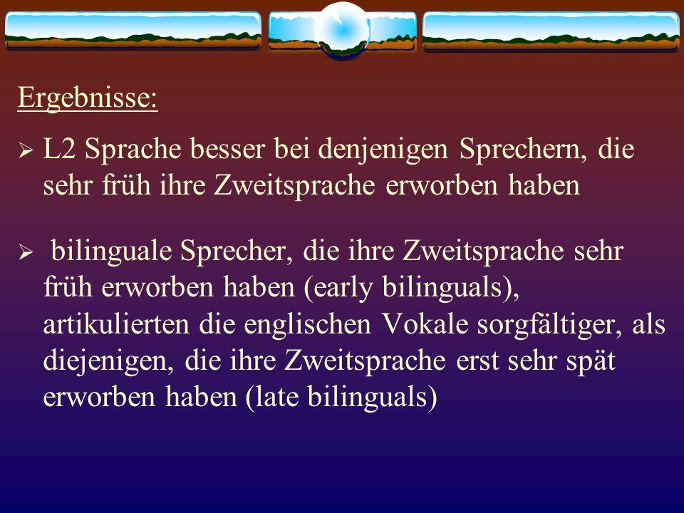 Ergebnisse: L2 Sprache besser bei denjenigen Sprechern, die sehr früh ihre Zweitsprache erworben haben.