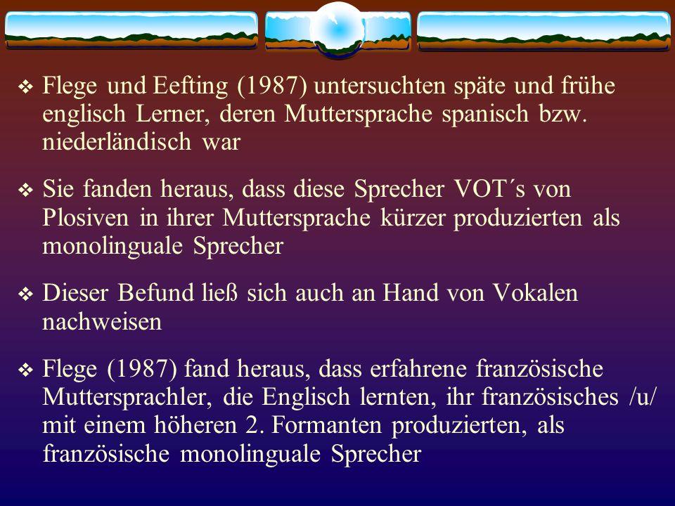 Flege und Eefting (1987) untersuchten späte und frühe englisch Lerner, deren Muttersprache spanisch bzw. niederländisch war