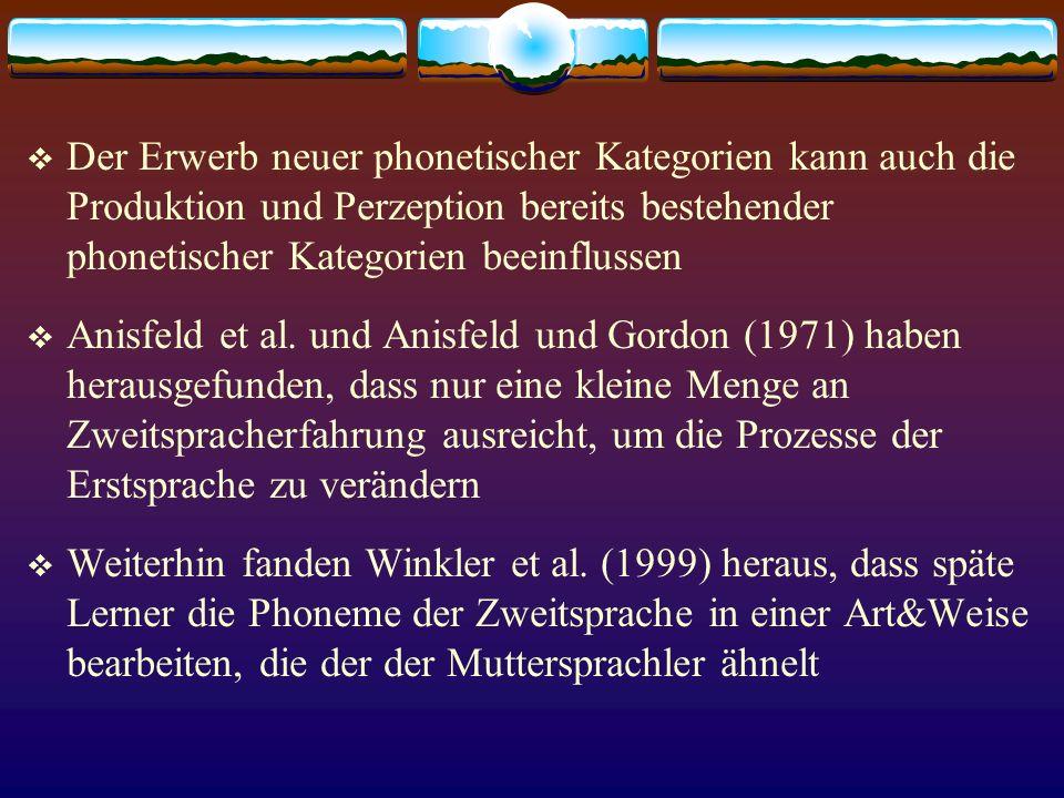 Der Erwerb neuer phonetischer Kategorien kann auch die Produktion und Perzeption bereits bestehender phonetischer Kategorien beeinflussen