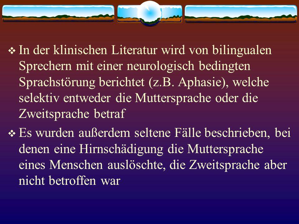 In der klinischen Literatur wird von bilingualen Sprechern mit einer neurologisch bedingten Sprachstörung berichtet (z.B. Aphasie), welche selektiv entweder die Muttersprache oder die Zweitsprache betraf