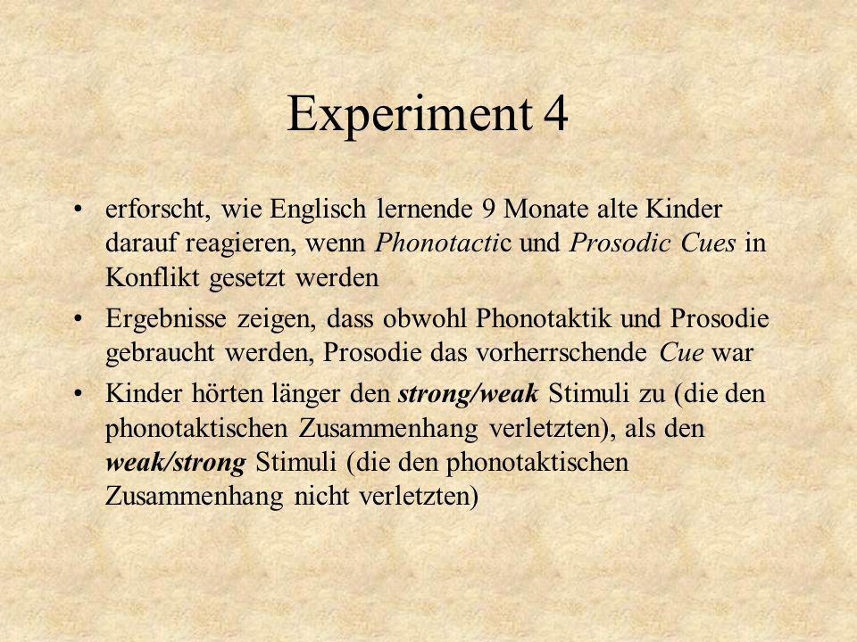 Experiment 4 erforscht, wie Englisch lernende 9 Monate alte Kinder darauf reagieren, wenn Phonotactic und Prosodic Cues in Konflikt gesetzt werden.