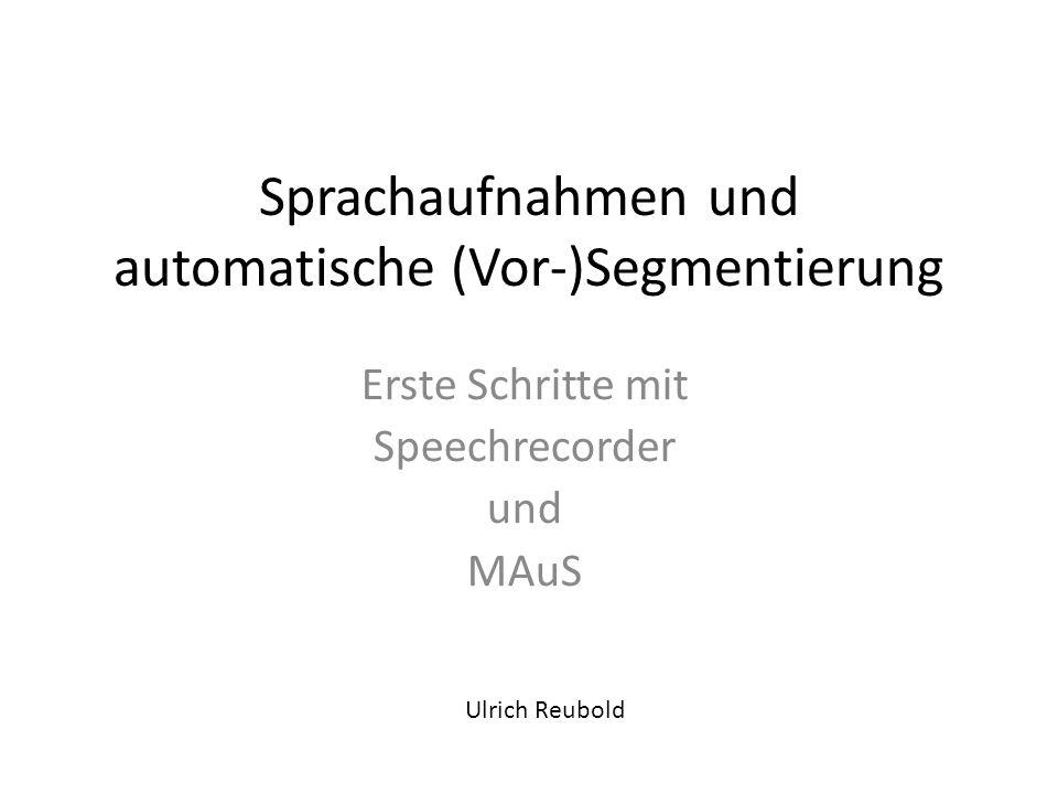 Sprachaufnahmen und automatische (Vor-)Segmentierung