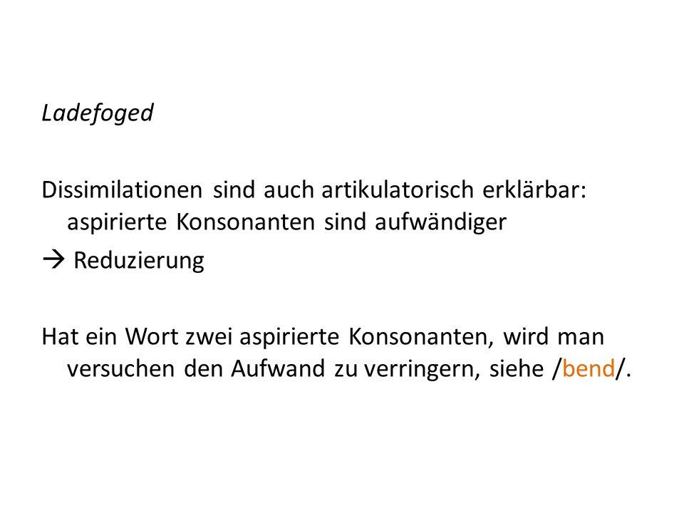 Ladefoged Dissimilationen sind auch artikulatorisch erklärbar: aspirierte Konsonanten sind aufwändiger.