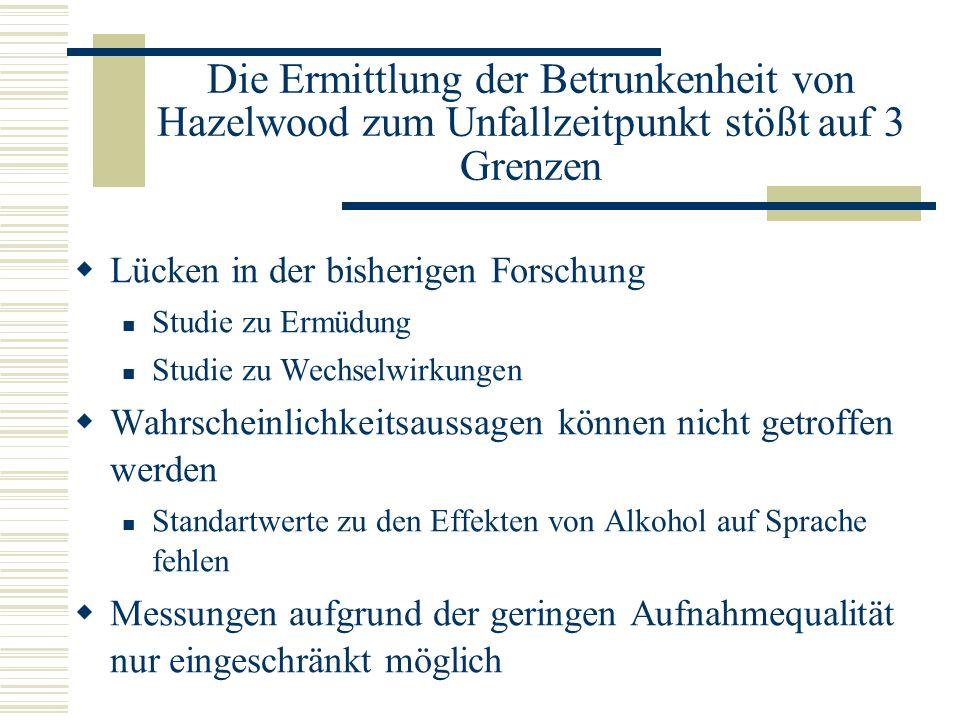 Die Ermittlung der Betrunkenheit von Hazelwood zum Unfallzeitpunkt stößt auf 3 Grenzen