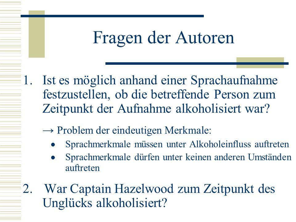 Fragen der Autoren Ist es möglich anhand einer Sprachaufnahme festzustellen, ob die betreffende Person zum Zeitpunkt der Aufnahme alkoholisiert war