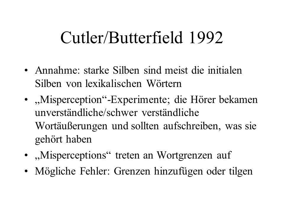 Cutler/Butterfield 1992 Annahme: starke Silben sind meist die initialen Silben von lexikalischen Wörtern.