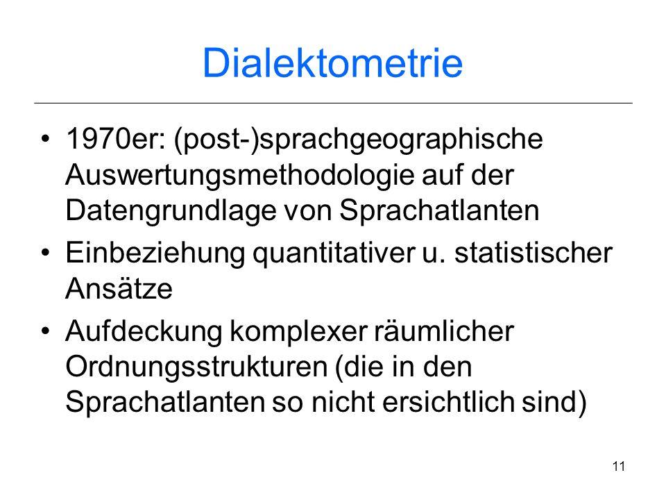 Dialektometrie1970er: (post-)sprachgeographische Auswertungsmethodologie auf der Datengrundlage von Sprachatlanten.