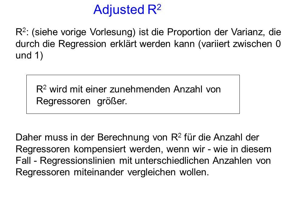 Adjusted R2 R2: (siehe vorige Vorlesung) ist die Proportion der Varianz, die durch die Regression erklärt werden kann (variiert zwischen 0 und 1)