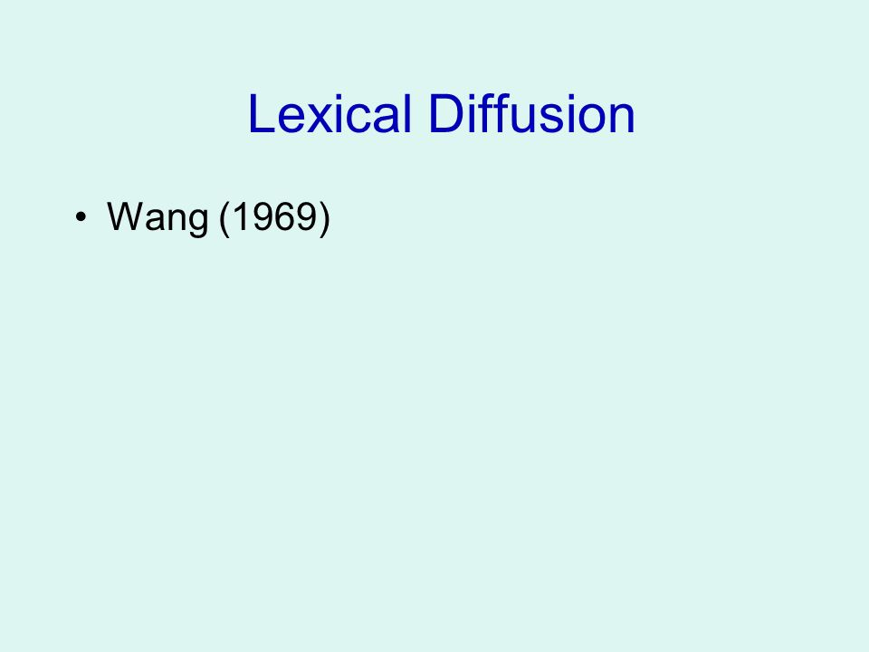 Lexical Diffusion Wang (1969)