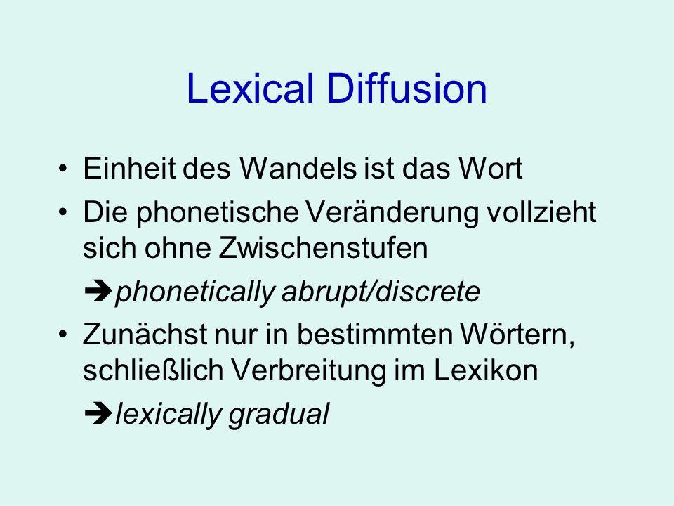 Lexical Diffusion Einheit des Wandels ist das Wort